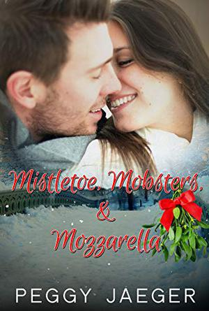 Mistletoe, Mobsters, & Mozzarella by Peggy Jaeger