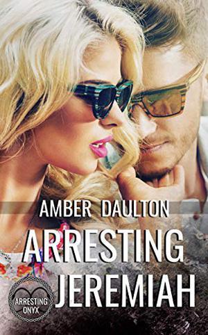 Arresting Jeremiah by Amber Daulton