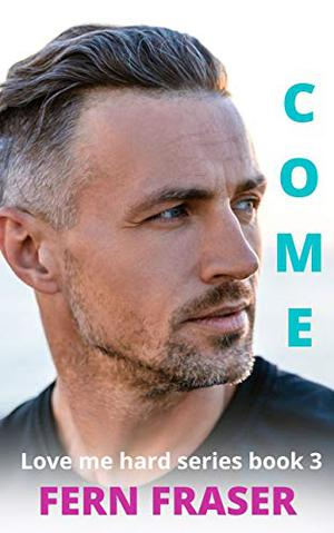 COME: Love me hard series by Fern Fraser