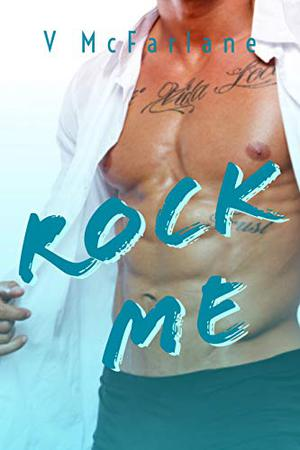 Rock Me: An Enemies to Lovers Standalone Romance by V. McFarlane