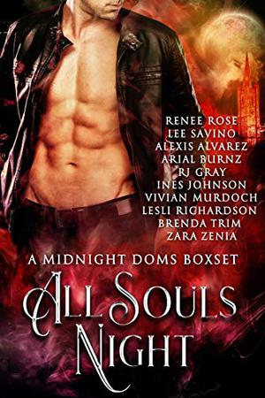 All Souls' Night: A Midnight Doms Boxset by Renee Rose, Lee Savino, Alexis Alvarez, Arial Burnz, RJ Gray, Ines Johnson, Vivian Murdoch, Lesli Richardson, Brenda Trim, Zara Zenia