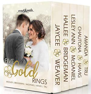 Five Gold Rings by Hallee Bridgeman, Jaycee Weaver, Lesley Ann McDaniel, Chautona Havig, Amanda Tru