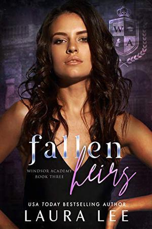 Fallen Heirs : A Dark High School Bully Romance by Laura Lee