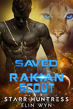 Saved by the Rakian Scout: A Sci-Fi Shifter Romance by Elin Wyn