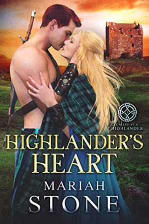 Highlander's Heart: A Scottish Historical Time Travel Romance by Mariah Stone