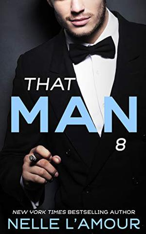 THAT MAN 8 by Nelle L'Amour