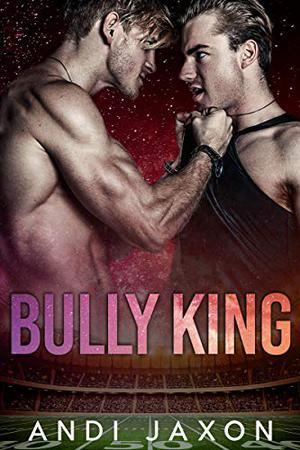 Bully King: An MM Bully Romance by Andi Jaxon