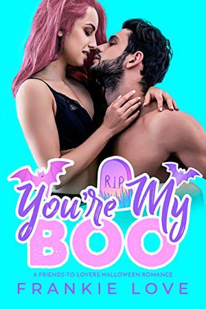 You're My Boo: A Friends-to-Lovers Halloween Romance by Frankie Love