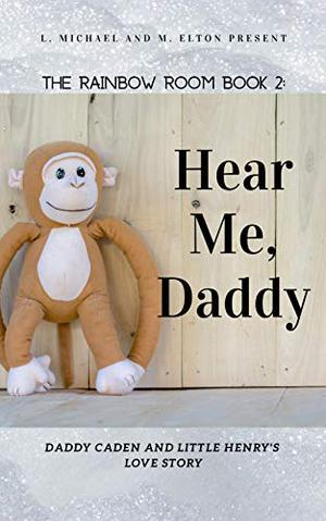 Hear Me, Daddy: Rainbow Room Book 2 by L. Michael And M. Elton