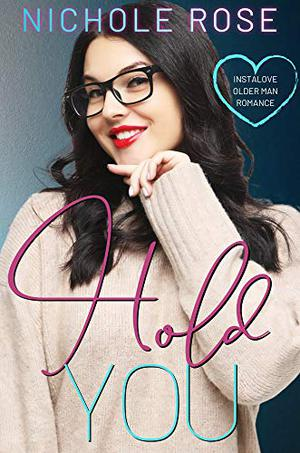 Hold You: An Older Man/Younger Curvy Girl Romantic Comedy (Love on the Clock) by Nichole Rose