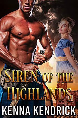 Siren of the Highlands: Scottish Medieval Highlander Romance by Kenna Kendrick