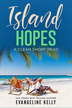 Island Hopes: A Clean Short Read by Evangeline Kelly