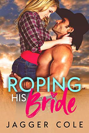 Roping His Bride by Jagger Cole
