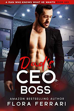 Dad's CEO Boss: An Instalove Possessive Age Gap Romance by Flora Ferrari