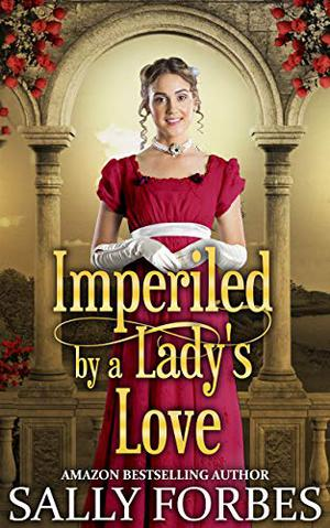 Imperiled by a Lady's Love: A Historical Regency Romance Book by Sally Forbes