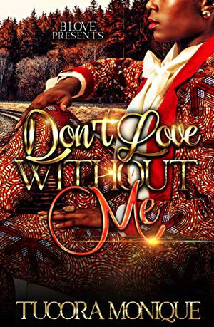 Don't Love Without Me by Tucora Monique