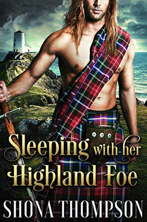 Sleeping with her Highland Foe: Scottish Medieval Highlander Romance by Shona Thompson