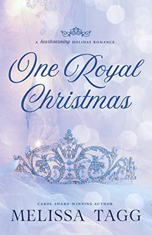One Royal Christmas: A Heartwarming Holiday Romance by Melissa Tagg