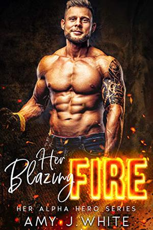 Her Blazing Fire by Amy J. White