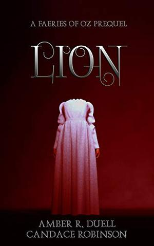 Lion (Faeries of Oz) by Amber R. Duell, Candace Robinson
