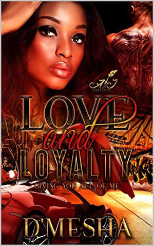 Love and Loyalty: Giving You All Of Me by D'mesha Wright