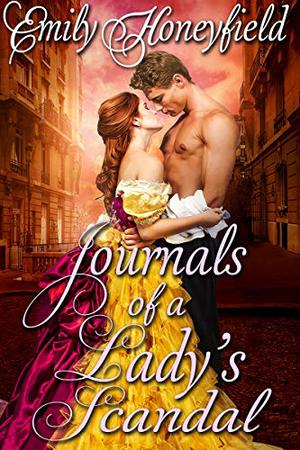 Journals of a Lady's Scandal: A Historical Regency Romance Book by Emily Honeyfield