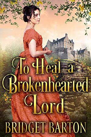 To Heal a Brokenhearted Lord: A Historical Regency Romance Book by Bridget Barton