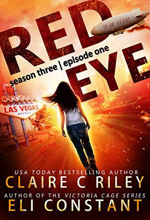 Red Eye: Season Three, Episode One: An Armageddon Zombie Survival Thriller by Eli Constant, Claire C. Riley