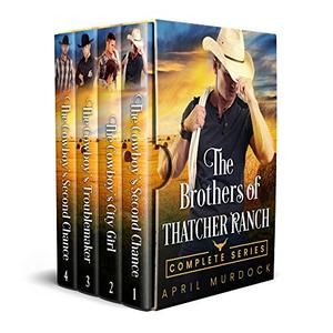 The Brothers of Thatcher Ranch Complete Series: Sweet and Clean Cowboy Romance by April Murdock