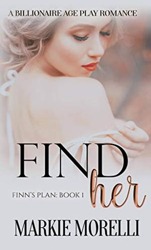 Finn's Plan - Book One: Find Her by Markie Morelli