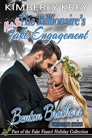 The Billionaire's  Fake Engagement : Benton Billionaire Romance by Kimberly Krey
