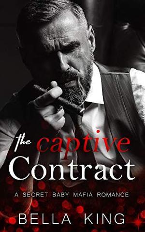 The Captive Contract: A Secret Baby Mafia Romance by Bella King