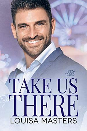 Take Us There: A Joy Universe Novel by Louisa Masters