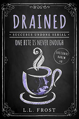 Drained: Succubus Undone Serial by L.L. Frost