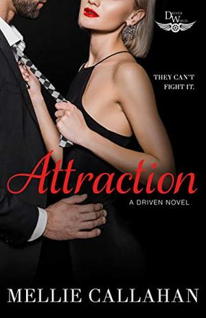 Attraction: A Driven World Novel (The Driven World) by Mellie Callahan