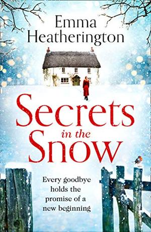 Secrets in the Snow: a heartwarming and uplifting Christmas romance from the author of books like Rewrite the Stars by Emma Heatherington