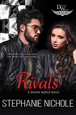 Rivals: A Driven World Novel (The Driven World) by Stephanie Nichole, KB Worlds