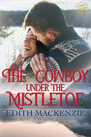 Cowboy Under The Mistletoe: A Clean and Wholesome Christmas Novel by Edith Mackenzie