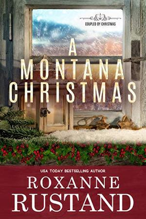 A Montana Christmas: A clean and wholesome romance by Roxanne Rustand