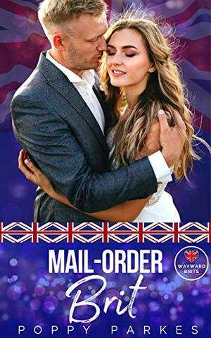 Mail-Order Brit (The Wayward Brits) by Poppy Parkes