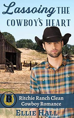 Lassoing the Cowboy's Heart by Ellie Hall
