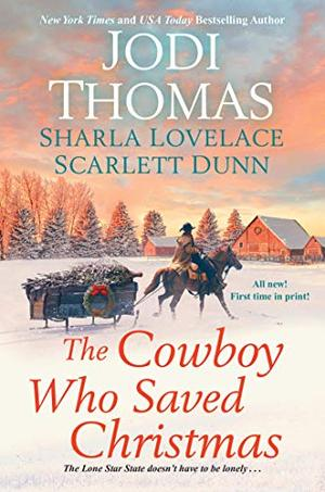 The Cowboy Who Saved Christmas by Jodi Thomas, Sharla Lovelace, Scarlett Dunn