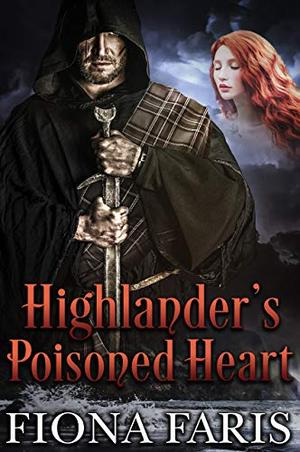 Highlander's Poisoned Heart: Scottish Medieval Highlander Romance by Fiona Faris