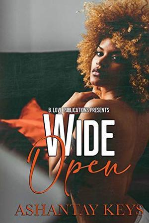Wide Open by Ashantay Keys