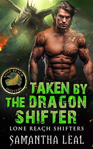 Taken by the Dragon Shifter (Lone Reach Shifters) by Samantha Leal