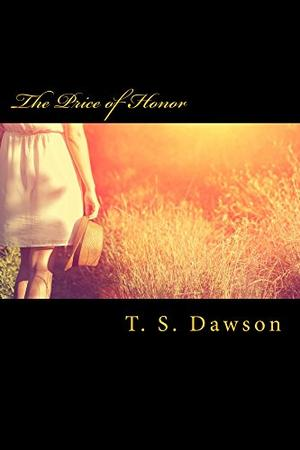 The Price of Honor: The Third Book in The Port Honor Series by T. S. Dawson
