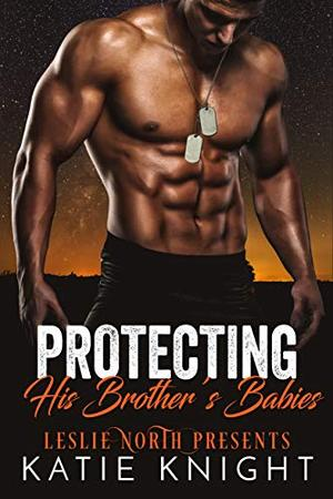 Protecting His Brother's Babies by Katie Knight, Leslie North