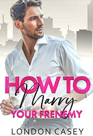 How to Marry Your Frenemy by London Casey