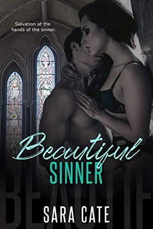 Beautiful Sinner: a standalone forbidden romance by Sara Cate