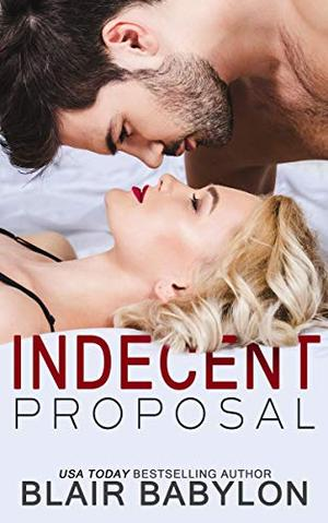 Indecent Proposal: A Contemporary Romance Story by Blair Babylon
